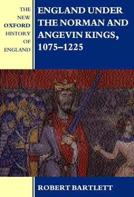 England Under the Norman and Angevin Kings, 1075-1225 - Bartlett, Robert