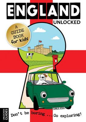 England Unlocked: A Guide Book for Kids - Kerr, Emily, and Perry, Joshua, and Girvan, Tessa