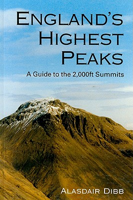 England's Highest Peaks: A Guide to the 2,000ft Summits - Dibb, Alasdair