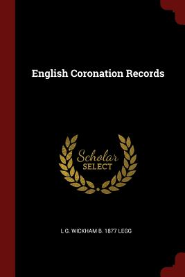 English Coronation Records - Legg, L G Wickham B 1877