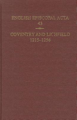 English Episcopal ACTA, 43: Coventry & Lichfield 1215-1256 - Denton, Jeffrey H (Editor), and Hoskin, Philippa Mary (Editor)