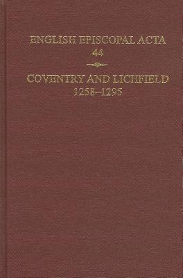 English Episcopal Acta, 44: Coventry & Lichfield 1258-1295 - Denton, Jeffrey H. (Editor), and Hoskin, Philippa (Editor)