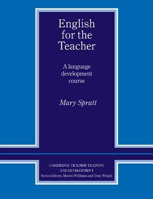 English for the Teacher: A Language Development Course - Spratt, Mary
