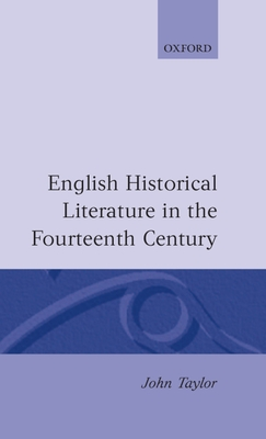 English Historical Literature in the Fourteenth Century - Taylor, John
