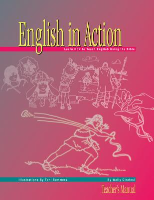 English in Action: Teacher Manual - Cirafesi, Wally, and Jones, Brenna, and Jones, Stan