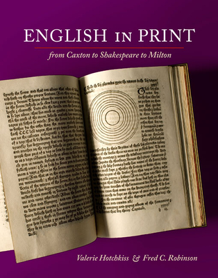 English in Print from Caxton to Shakespeare to Milton - Hotchkiss, Valerie