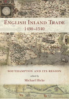 English Inland Trade 1430-1540: Southampton and its region - Hicks, Michael (Editor)
