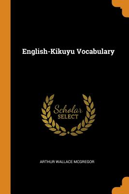 English-Kikuyu Vocabulary - McGregor, Arthur Wallace