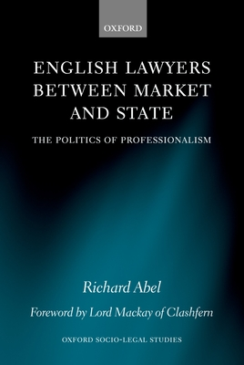 English Lawyers Between Market and State: The Politics of Professionalism - Abel, Richard L