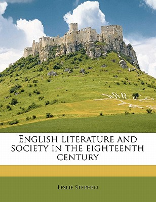 English Literature and Society in the Eighteenth Century - Stephen, Leslie, Sir