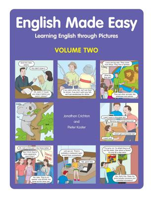 English Made Easy, Volume Two: Learning English Through Pictures - Crichton, Jonathan, Dr., and Koster, Pieter