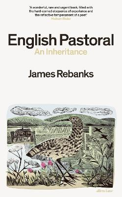 English Pastoral: An Inheritance - The Sunday Times bestseller from the author of The Shepherd's Life - Rebanks, James