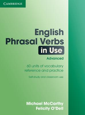 English Phrasal Verbs in Use: Advanced - McCarthy, Michael, and O'Dell, Felicity
