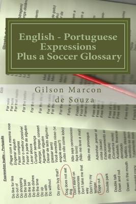 English - Portuguese Expressions: Plus a Soccer Glossary - De Souza, Gilson Marcon, and De Souza, Newton Ferreira (Commentaries by), and Marcon, Thales Lorran (Commentaries by)