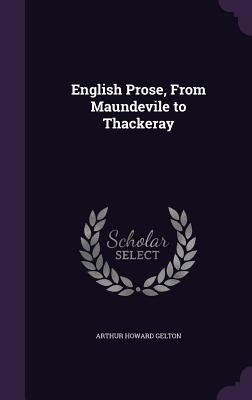 English Prose, from Maundevile to Thackeray - Gelton, Arthur Howard