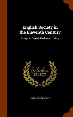 English Society in the Eleventh Century: Essays in English Mediaeval History - Vinogradoff, Paul, Sir