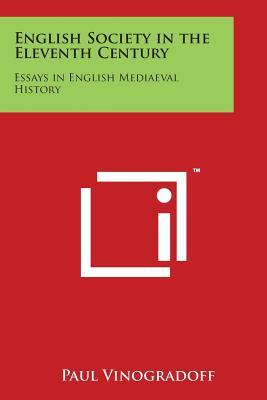 English Society in the Eleventh Century: Essays in English Mediaeval History - Vinogradoff, Paul