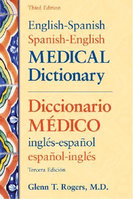 English-Spanish/Spanish-English Medical Dictionary: Diccionario Medico Ingles-Espanol/Espanol-Ingles - Rogers, Glenn T