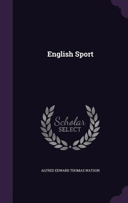 English Sport - Watson, Alfred Edward Thomas