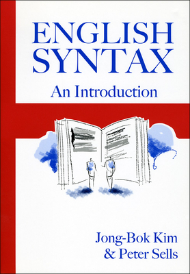 English Syntax: An Introduction - Kim, Jong-Bok, and Sells, Peter