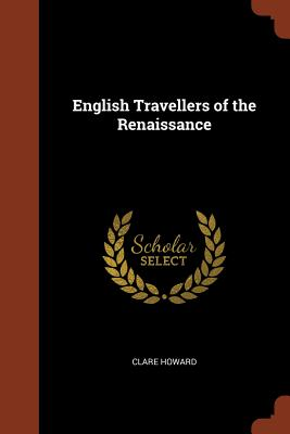 English Travellers of the Renaissance - Howard, Clare