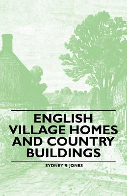 English Village Homes and Country Buildings - Jones, Sydney R