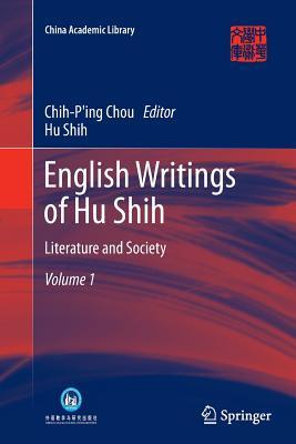 English Writings of Hu Shih: Literature and Society (Volume 1) - Chou, Chih-Ping (Editor), and Shih, Hu