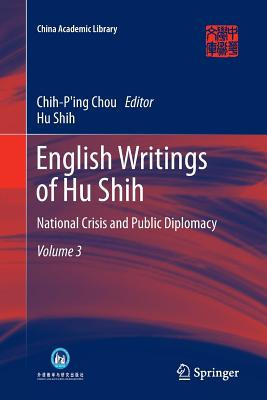 English Writings of Hu Shih: National Crisis and Public Diplomacy (Volume 3) - Chou, Chih-Ping (Editor), and Shih, Hu