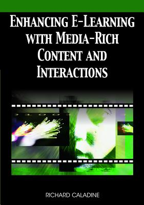 Enhancing E-Learning with Media-Rich Content and Interactions - Caladine, Richard
