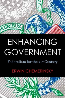 Enhancing Government: Federalism for the 21st Century - Chemerinsky, Erwin