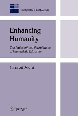 Enhancing Humanity: The Philosophical Foundations of Humanistic Education - Aloni, N