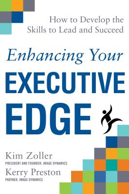 Enhancing Your Executive Edge: How to Develop the Skills to Lead and Succeed - Zoller, Kim, and Preston, Kerry