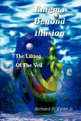 Enigma Beyond Illusion: The Lifting Of The Veil - Kydd, Richard Douglas