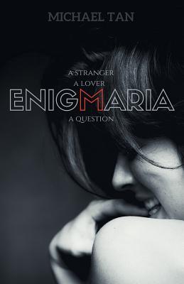 Enigmaria: A Stranger, a Lover, a Question - Tan, Michael