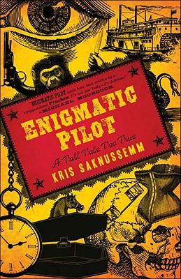 Enigmatic Pilot: A Tall Tale Too True - Saknussemm, Kris
