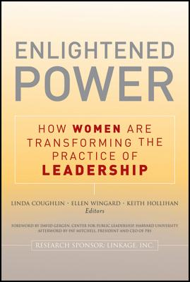 Enlightened Power: How Women are Transforming the Practice of Leadership - Coughlin, Lin (Editor), and Wingard, Ellen (Editor), and Hollihan, Keith (Editor)