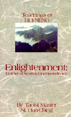 Enlightenment: Mother of Spiritual Independence: The Teachings of Hui Neng - Ni, Hua-Ching
