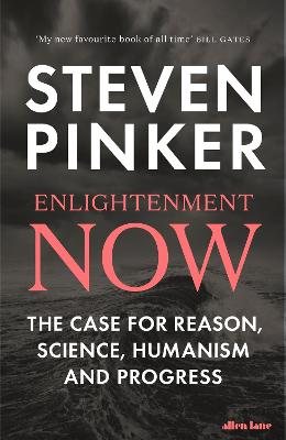 Enlightenment Now: The Case for Reason, Science, Humanism, and Progress - Pinker, Steven