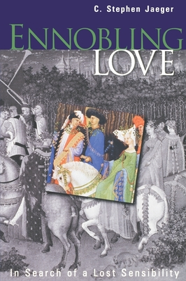 Ennobling Love: In Search of a Lost Sensibility - Jaeger, C Stephen