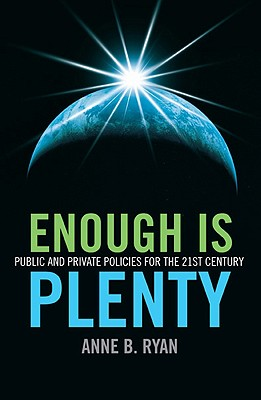 Enough Is Plenty: Public and Private Policies for the 21st Century - Ryan, Anne B
