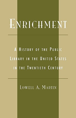 Enrichment: A History of the Public Library in the United States in the Twentieth Century - Martin, Lowell A