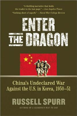 Enter the Dragon: China's Undeclared War Against the U.S. in Korea, 1950-51 - Spurr, Russell