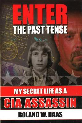 Enter the Past Tense: My Secret Life as a CIA Assassin - Haas, Roland W