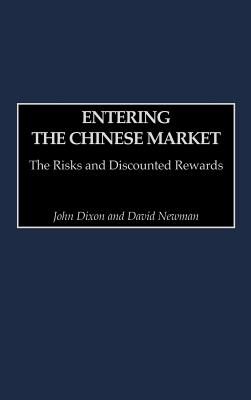 Entering the Chinese Market: The Risks and Discounted Rewards - Dixon, John, and Newman, David, PH.D.