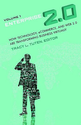 Enterprise 2.0 [2 Volumes]: How Technology, Ecommerce, and Web 2.0 Are Transforming Business Virtually - Tuten, Tracy L