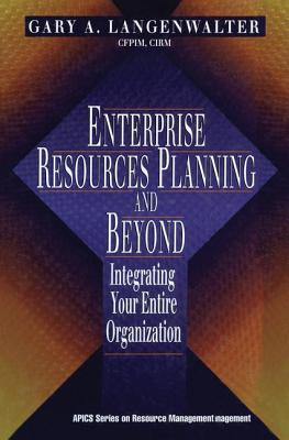 Enterprise Resources Planning and Beyond - Langenwalter, Gary A