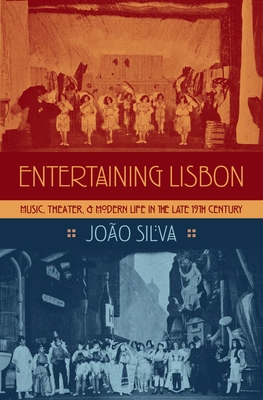 Entertaining Lisbon: Music, Theater, and Modern Life in the Late 19th Century - Silva, Joao
