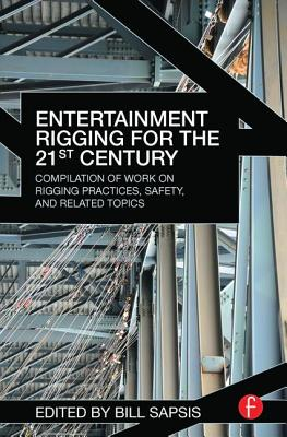 Entertainment Rigging for the 21st Century: Compilation of Work on Rigging Practices, Safety, and Related Topics - Sapsis, Bill (Editor)