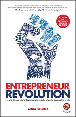 Entrepreneur Revolution - How to Develop Your Entrepreneurial Mindset and Start a Business That Works - Priestley, Daniel