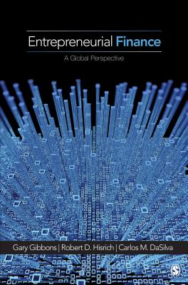 Entrepreneurial Finance: A Global Perspective - Gibbons, Gary E, Professor, and Hisrich, Robert D, Ph.D., and Dasilva, Carlos Marques